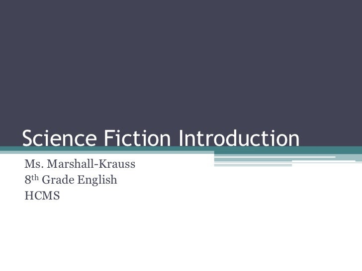 Science Fiction IntroductionMs. Marshall-Krauss8th Grade EnglishHCMS
