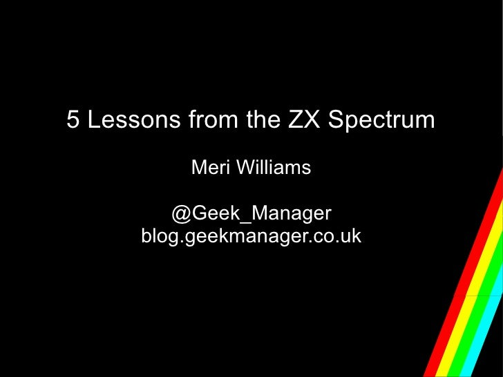 5 Lessons from the ZX Spectrum          Meri Williams         @Geek_Manager      blog.geekmanager.co.uk
