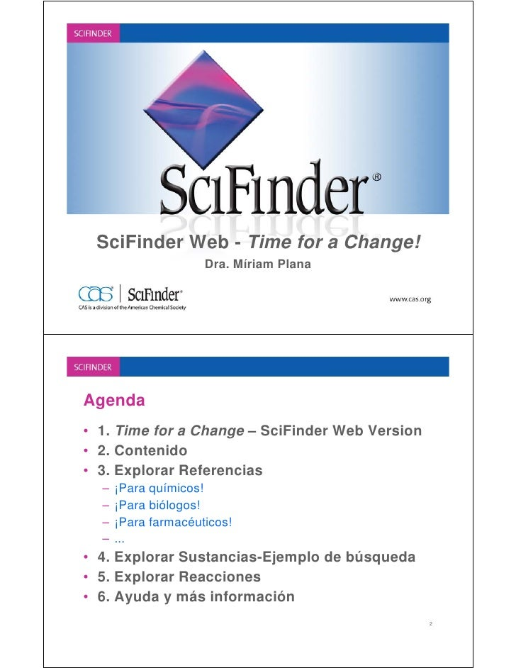 SciFinder Web - Time for a Change!                     Dra. Míriam PlanaAgenda• 1. Time for a Change – SciFinder Web Versi...