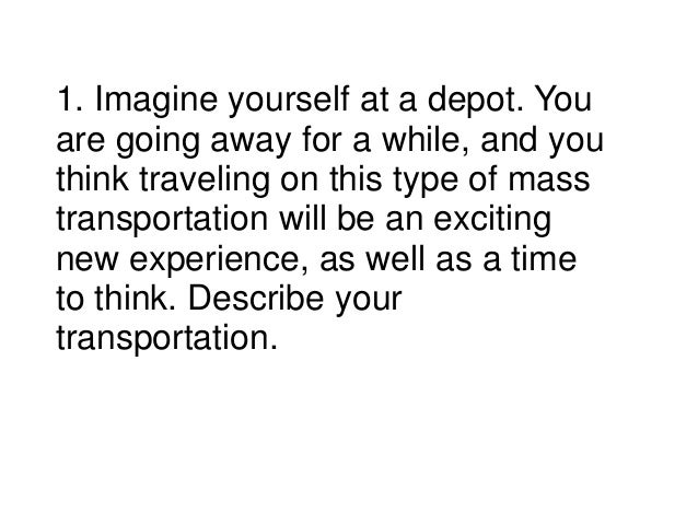 1. Imagine yourself at a depot. Youare going away for a while, and youthink traveling on this type of masstransportation w...