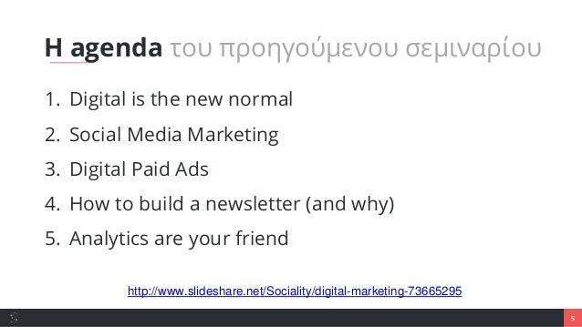 5 1. Digital is the new normal 2. Social Media Marketing 3. Digital Paid Ads 4. How to build a newsletter (and why) 5. Ana...