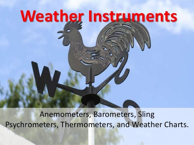 Weather Instruments  Anemometers, Barometers, Sling Psychrometers, Thermometers, and Weather Charts.