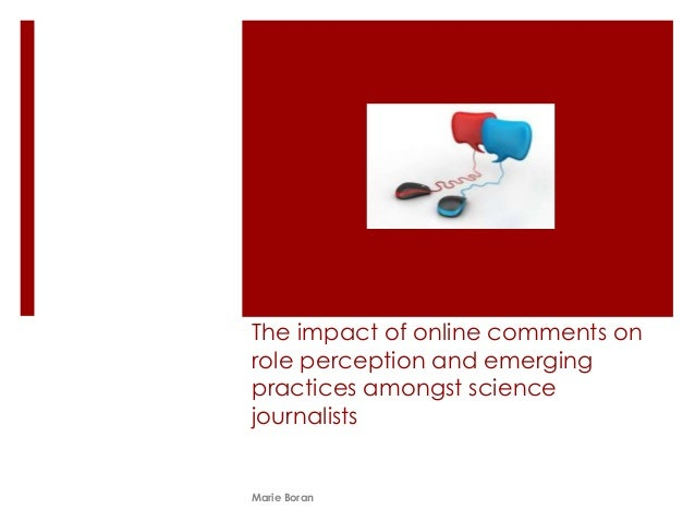 The impact of online comments on role perception and emerging practices amongst science journalists Marie Boran