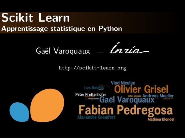 Scikit Learn Apprentissage statistique en Python Ga¨el Varoquaux — http://scikit-learn.org