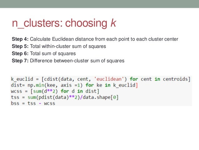 n_clusters: choosing k Step 4: Calculate Euclidean distance from each point to each cluster center Step 5: Total within-cl...