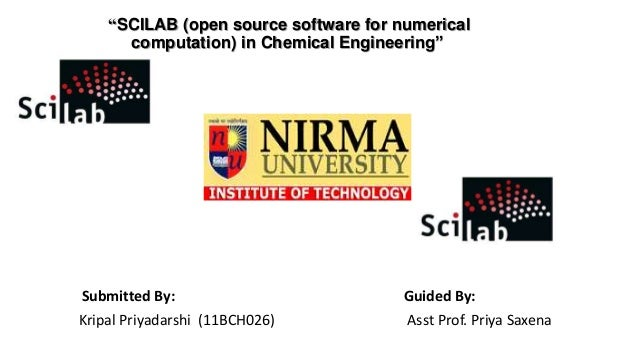 """SCILAB (open source software for numerical computation) in Chemical Engineering"" Submitted By: Guided By: Kripal Priyadar..."