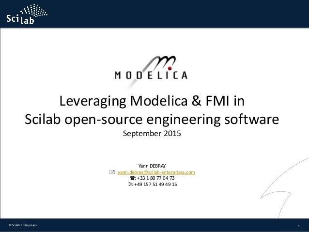 Leveraging Modelica & FMI in Scilab open-source engineering software September 2015 1© Scilab Enterprises Yann DEBRAY : y...