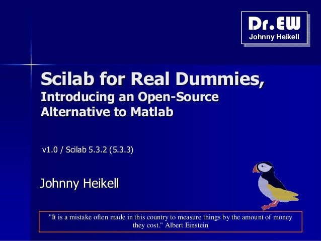 Dr.EW Dr.EW Johnny Heikell Johnny Heikell  Scilab for Real Dummies, Introducing an Open-Source Alternative to Matlab v1.0 ...