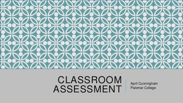 CLASSROOM ASSESSMENT  April Cunningham Palomar College