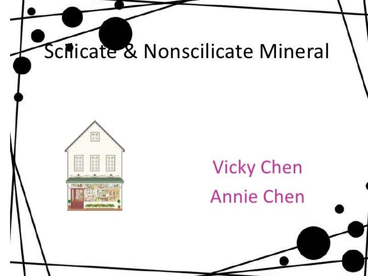 Scilicate & Nonscilicate Mineral                  Vicky Chen                  Annie Chen
