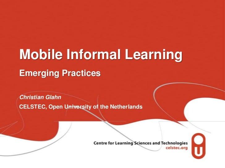 Mobile Informal LearningEmerging PracticesChristian GlahnCELSTEC, Open University of the Netherlands