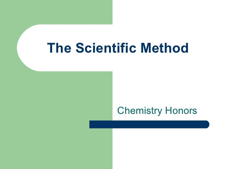The Scientific Method          Chemistry Honors