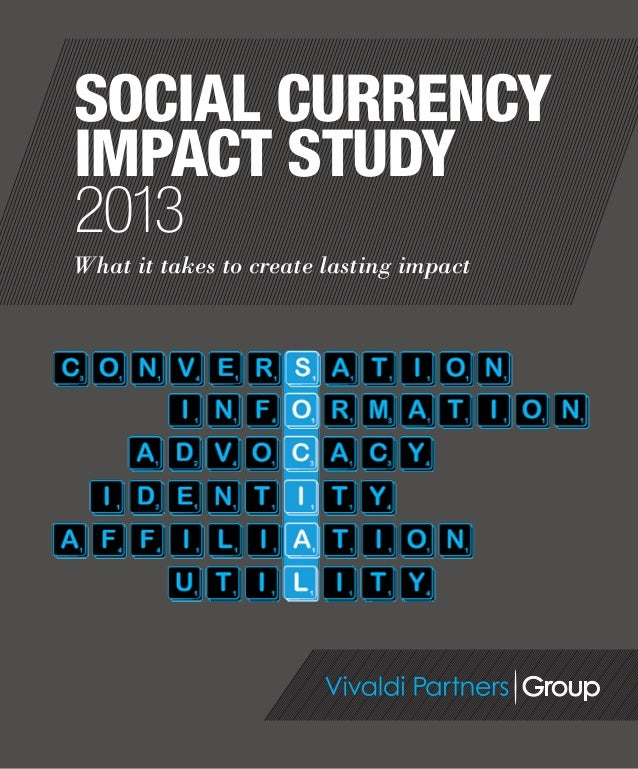 | Vivaldi Partners Group 1 What it takes to create lasting impact SOCIAL CURRENCY IMPACT STUDY 2013