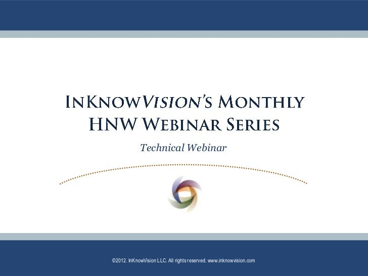 Technical Webinar©2012. InKnowVision LLC. All rights reserved. www.inknowvision.com
