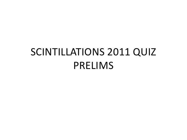 SCINTILLATIONS 2011 QUIZ         PRELIMS