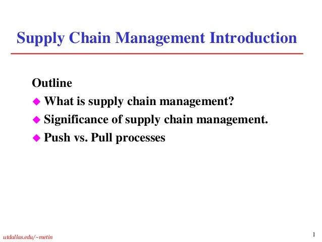 1utdallas.edu/~metinSupply Chain Management IntroductionOutline What is supply chain management? Significance of supply ...
