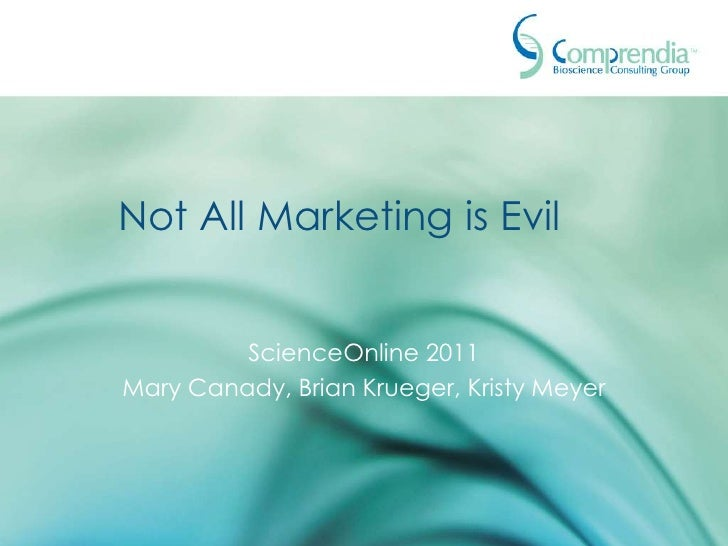 Not All Marketing is Evil<br />ScienceOnline 2011<br />Mary Canady, Brian Krueger, Kristy Meyer<br />