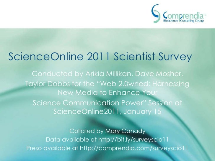 "ScienceOnline 2011 Scientist Survey Conducted by Arikia Millikan, Dave Mosher, Taylor Dobbs for the ""Web 2.0wned: Harnessi..."