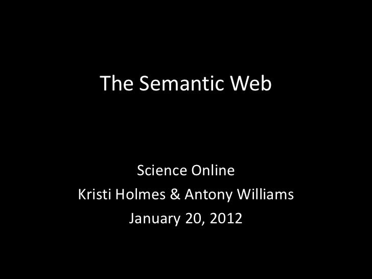 The Semantic Web          Science OnlineKristi Holmes & Antony Williams        January 20, 2012