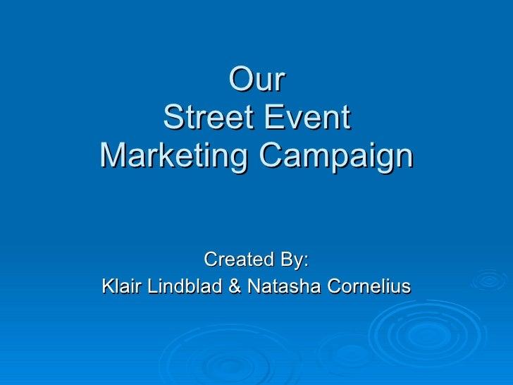 Our Street Event Marketing Campaign Created By: Klair Lindblad & Natasha Cornelius