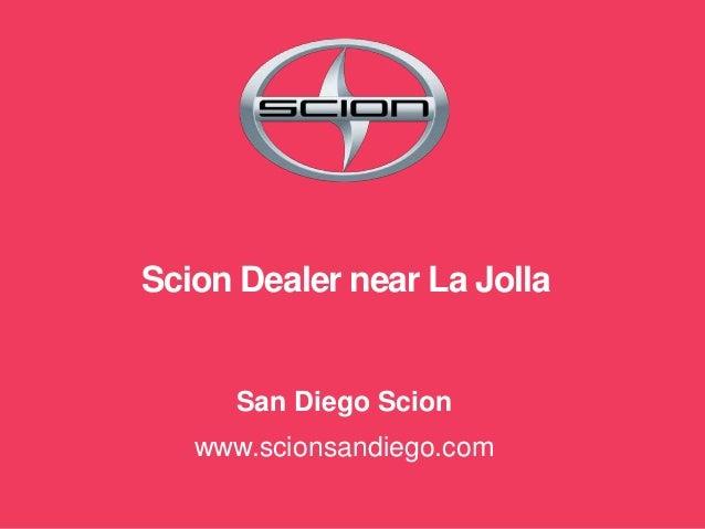 Scion Dealer near La Jolla San Diego Scion www.scionsandiego.com