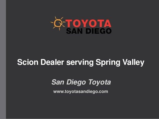 Scion Dealer serving Spring Valley San Diego Toyota www.toyotasandiego.com