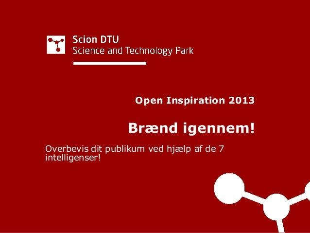 Open Inspiration 2013 Brænd igennem! Overbevis dit publikum ved hjælp af de 7 intelligenser!