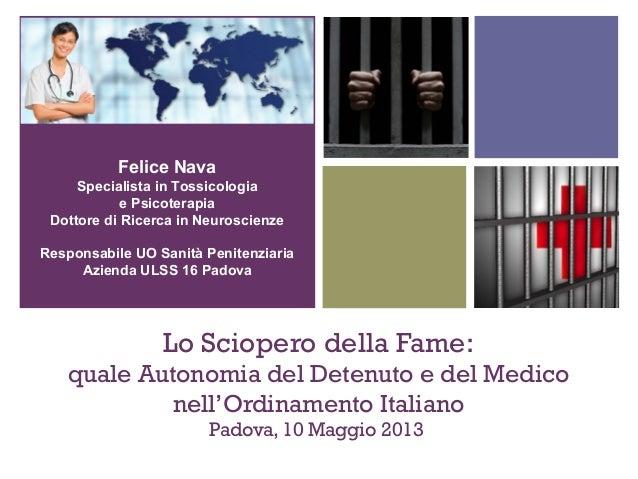 + Lo Sciopero della Fame: quale Autonomia del Detenuto e del Medico nell'Ordinamento Italiano Padova, 10 Maggio 2013 Felic...