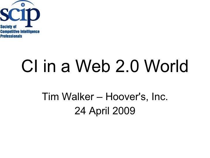 CI in a Web 2.0 World Tim Walker – Hoover's, Inc. 24 April 2009