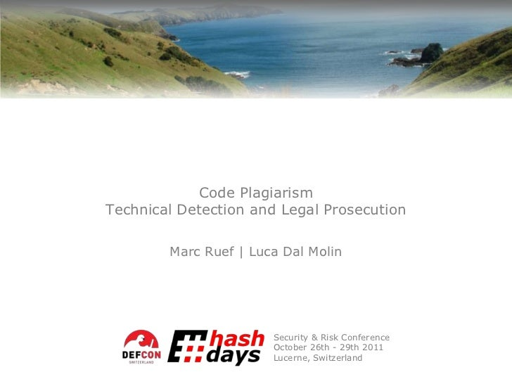 Code PlagiarismTechnical Detection and Legal Prosecution        Marc Ruef | Luca Dal Molin                       Security ...