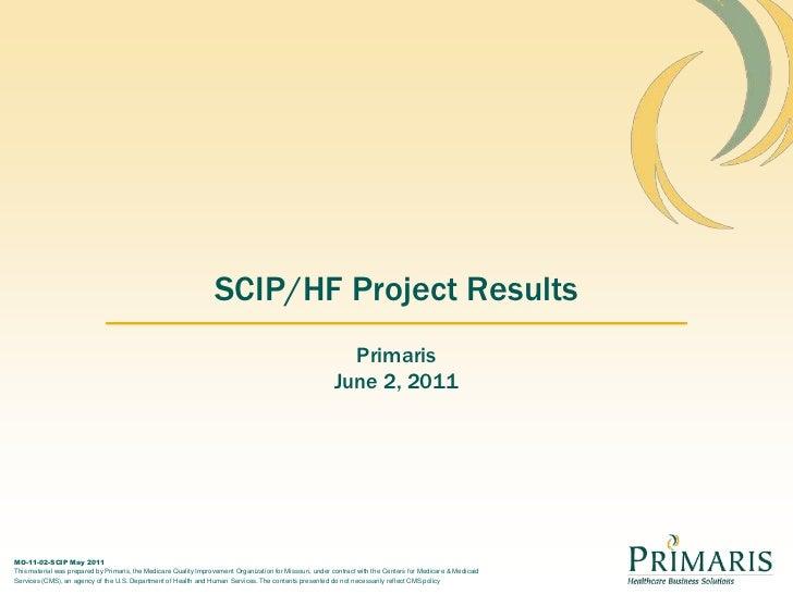 SCIP/HF Project Results<br />Primaris<br />June 2, 2011<br />