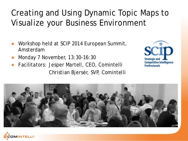 Creating and Using Dynamic Topic Maps to Visualize your Business Environment  ●  Workshop held at SCIP 2014 European Summi...