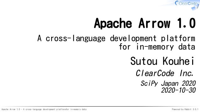 Apache Arrow 1.0 - A cross-language development platformfor in-memory data Powered by Rabbit 3.0.1 Apache Arrow 1.0 A cros...