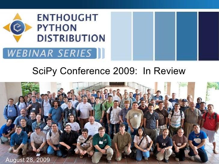SciPy Conference 2009:  In Review <ul><li>August 28, 2009 </li></ul>