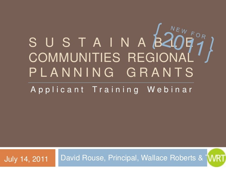 Sustainable Communities regional planning Grants<br />David Rouse, Principal, Wallace Roberts & Todd<br />Applicant Traini...