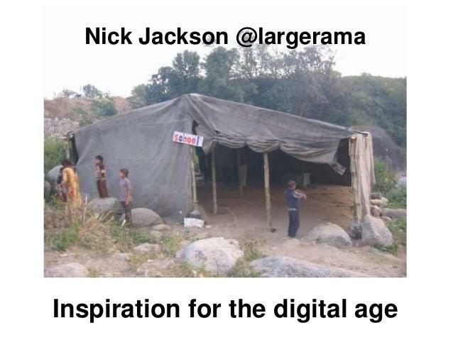 Nick Jackson @largerama  Inspiration for the digital age