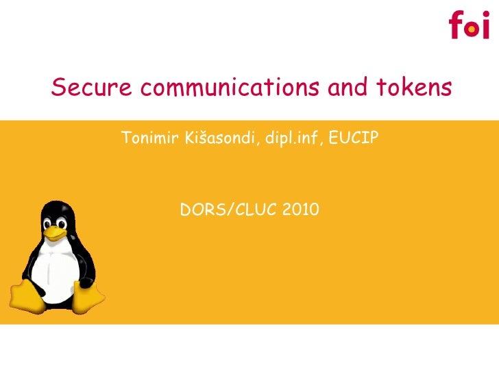 Secure communications and tokens Tonimir Ki šasondi, dipl.inf , EUCIP DORS/CLUC 2010