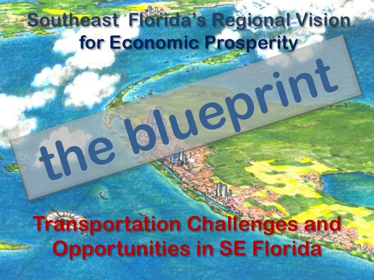 Southeast Florida's Regional Vision     for Economic ProsperityTransportation Challenges and  Opportunities in SE Florida