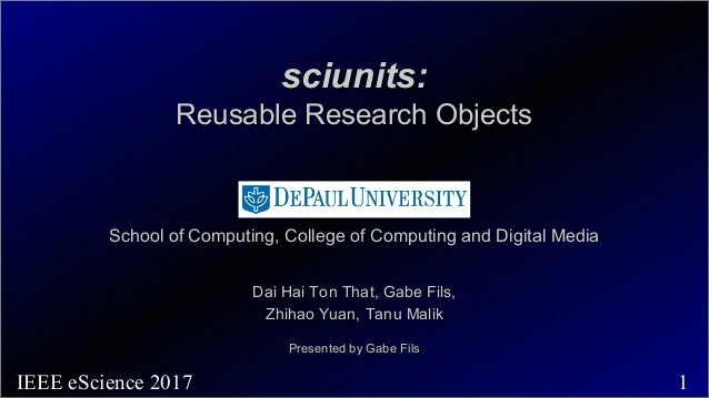 1IEEE eScience 2017 sciunits:sciunits: Reusable Research ObjectsReusable Research Objects School of Computing, College of ...
