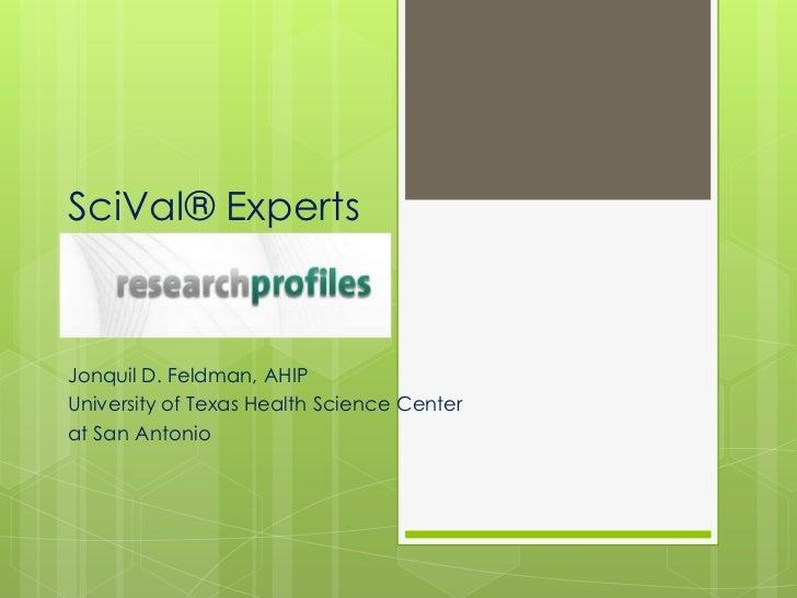 SciVal® Experts<br />Jonquil D. Feldman, AHIP<br />University of Texas Health Science Center<br />at San Antonio<br />