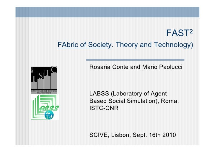 FAST2 FAbric of Society. Theory and Technology)            Rosaria Conte and Mario Paolucci             LABSS (Laboratory ...