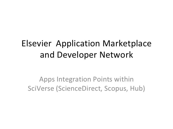 Elsevier Application Marketplace     and Developer Network     Apps Integration Points within SciVerse (ScienceDirect, Sco...