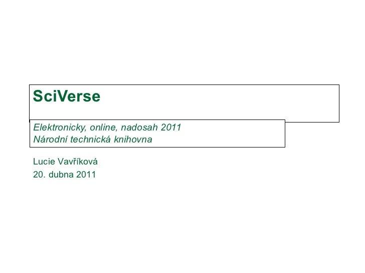 SciVerse Elektronicky, online, nadosah 2011 Národní technická knihovna Lucie Vavříková 20. dubna  2011