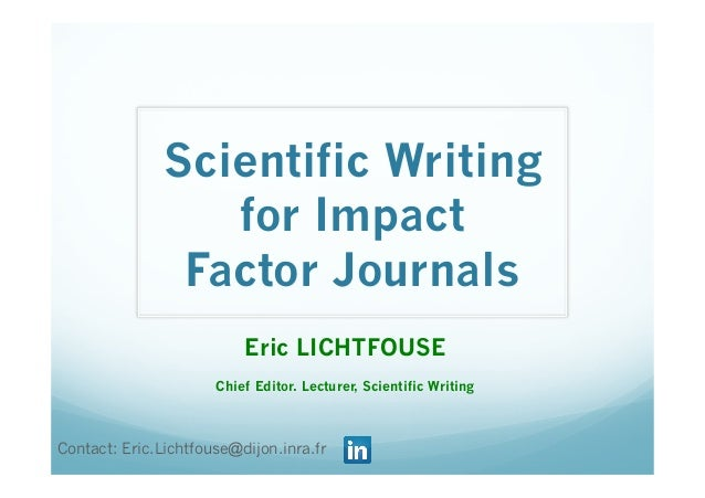 Scientific Writingfor ImpactFactor JournalsEric LICHTFOUSEChief Editor. Lecturer, Scientific WritingContact: Eric.Lichtfou...