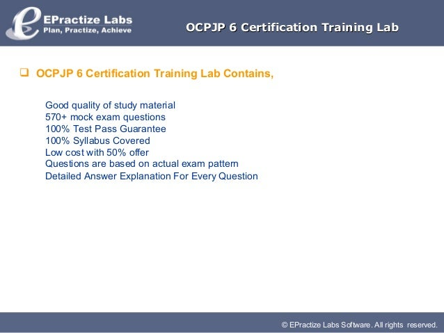 © EPractize Labs Software. All rights reserved.OCPJP 6 Certification Training LabOCPJP 6 Certification Training Lab OCPJP...