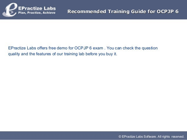 © EPractize Labs Software. All rights reserved.Recommended Training Guide for OCPJP 6Recommended Training Guide for OCPJP ...