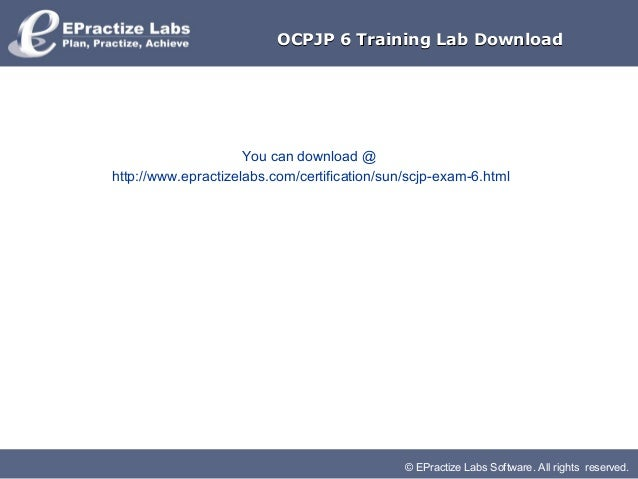 © EPractize Labs Software. All rights reserved.OCPJP 6 Training Lab DownloadOCPJP 6 Training Lab DownloadYou can download ...