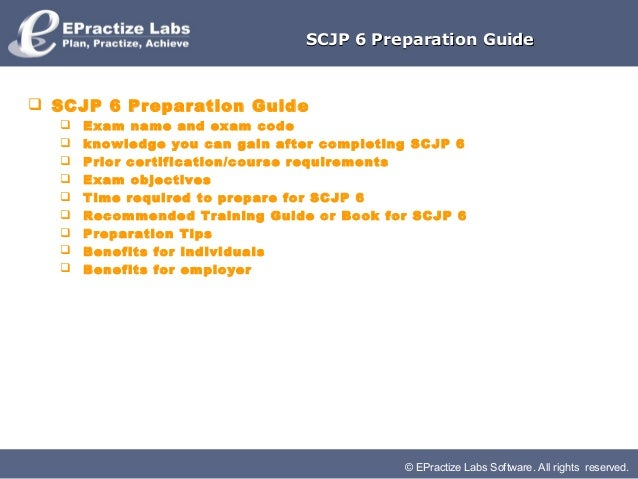 SCJP 6 Preparation Guide SCJP 6 Preparation Guide     Exam name and exam code     knowledge you can gain after completi...