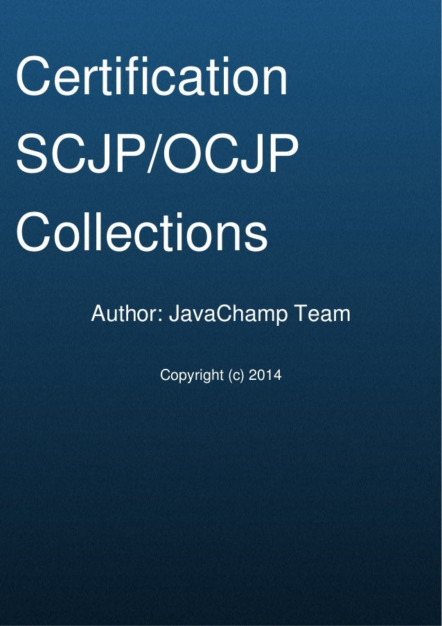 Cover Page Certification SCJP/OCJP Collections Author: JavaChamp Team Copyright (c) 2014