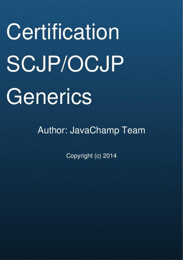 Cover Page Certification SCJP/OCJP Generics Author: JavaChamp Team Copyright (c) 2014